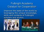 fulbright academy catalyst for cooperation