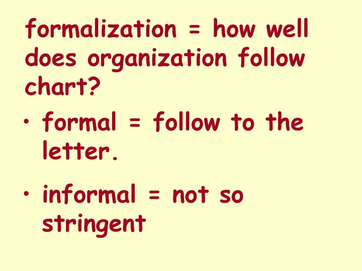 formalization = how well does organization follow chart?