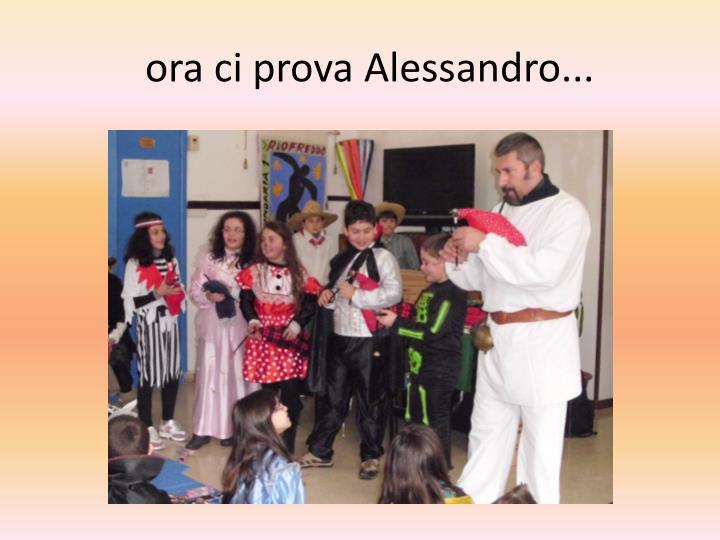 ora ci prova Alessandro...