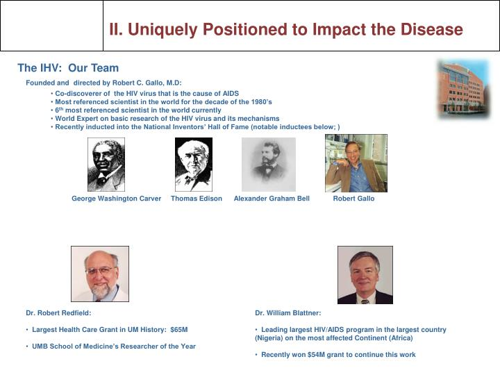 II. Uniquely Positioned to Impact the Disease