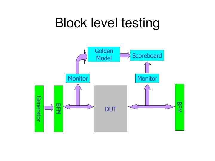 Block level testing