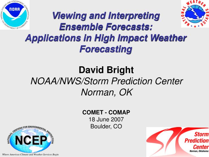 viewing and interpreting ensemble forecasts applications in high impact weather forecasting n.