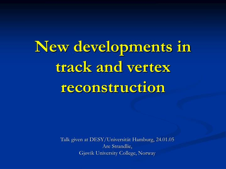 new developments in track and vertex reconstruction n.