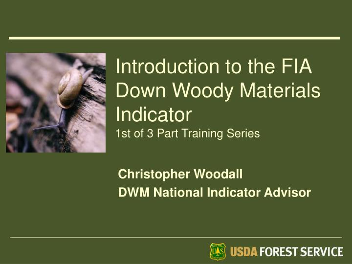 introduction to the fia down woody materials indicator 1st of 3 part training series n.