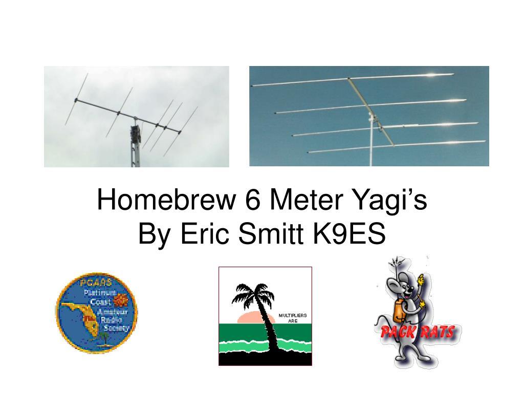 PPT - Homebrew 6 Meter Yagi's By Eric Smitt K9ES PowerPoint