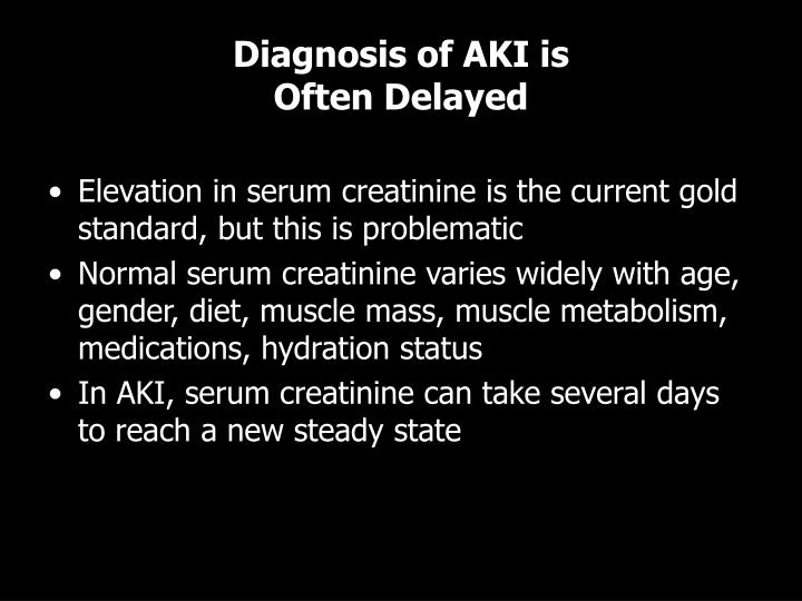 Diagnosis of AKI is