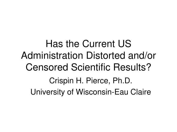 has the current us administration distorted and or censored scientific results n.