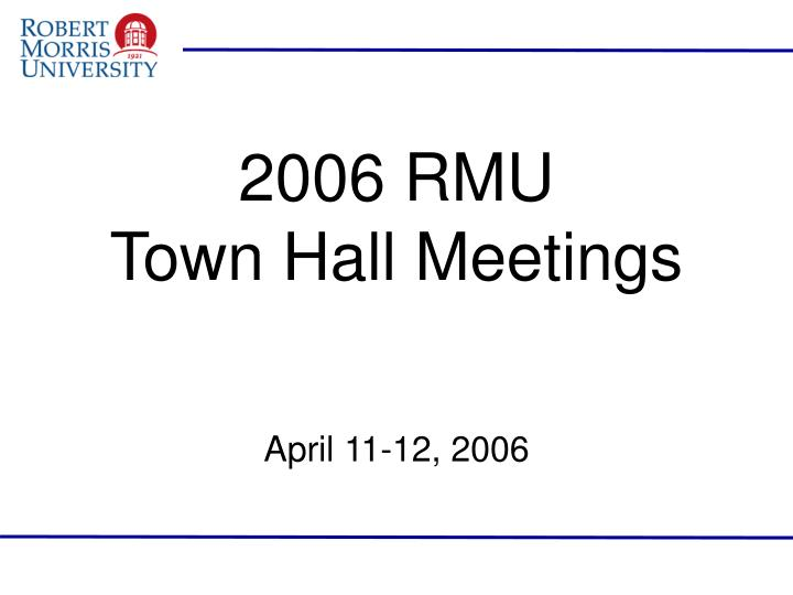 2006 rmu town hall meetings n.