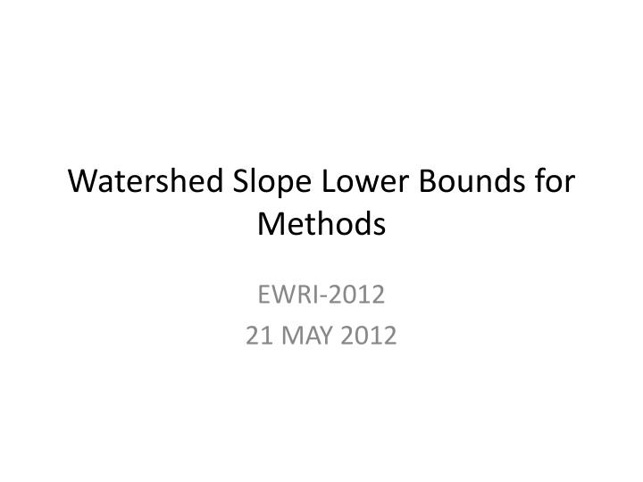 watershed slope lower bounds for methods n.