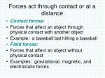 forces act through contact or at a distance