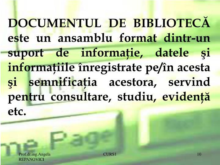 DOCUMENTUL DE BIBLIOTECĂ este un ansamblu format dintr-un suport de informaţie, datele