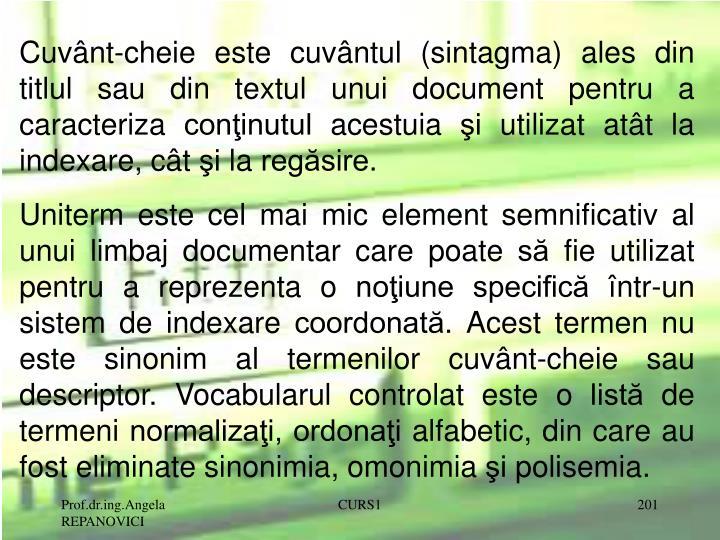 Cuvânt-cheie este cuvântul (sintagma) ales din titlul sau din textul unui document pentru a caracteriza conţinutul acestuia şi utilizat atât la indexare, cât şi la regăsire.