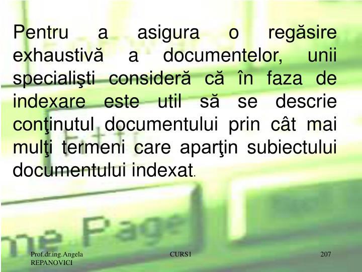 Pentru a asigura o regăsire exhaustivă a documentelor, unii specialişti consideră că în faza de indexare este util să se descrie  conţinutul documentului prin cât mai mulţi termeni care aparţin subiectului documentului indexat