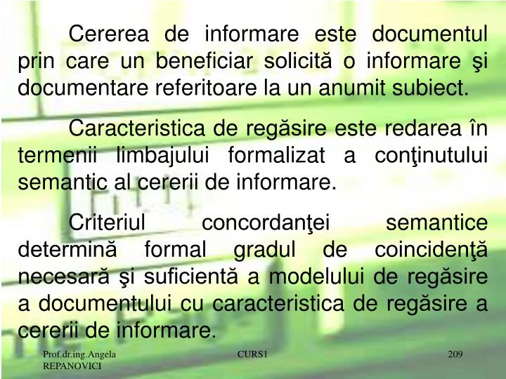 Cererea de informare este documentul prin care un beneficiar solicită o informare şi documentare referitoare la un anumit subiect.