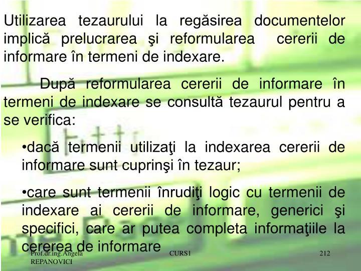 Utilizarea tezaurului la regăsirea documentelor implică prelucrarea şi reformularea  cererii de informare în termeni de indexare.