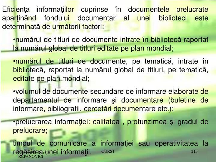 Eficienţa informaţiilor cuprinse în documentele prelucrate aparţinând fondului documentar al unei biblioteci este determinată de următorii factori: