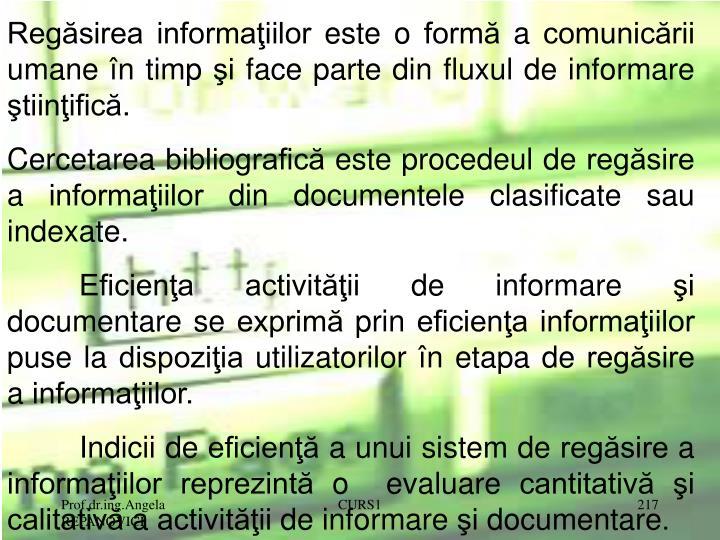 Regăsirea informaţiilor este o formă a comunicării umane în timp şi face parte din fluxul de informare ştiinţifică.