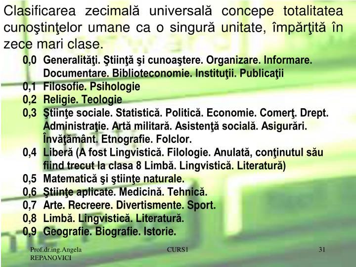 Clasificarea zecimală universală concepe totalitatea cunoştinţelor umane ca o singură unitate, împărţită în zece mari clase.