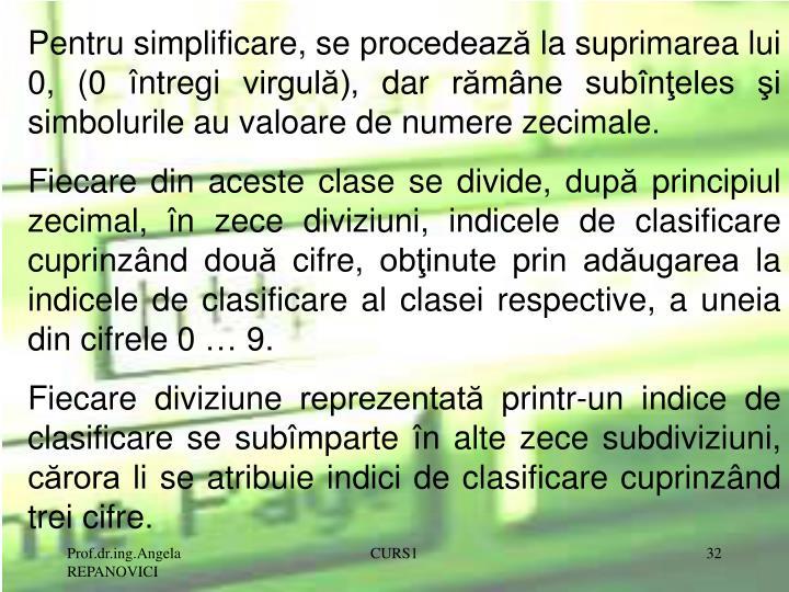 Pentru simplificare, se procedează la suprimarea lui 0, (0 întregi virgulă), dar rămâne subînţeles şi simbolurile au valoare de numere zecimale