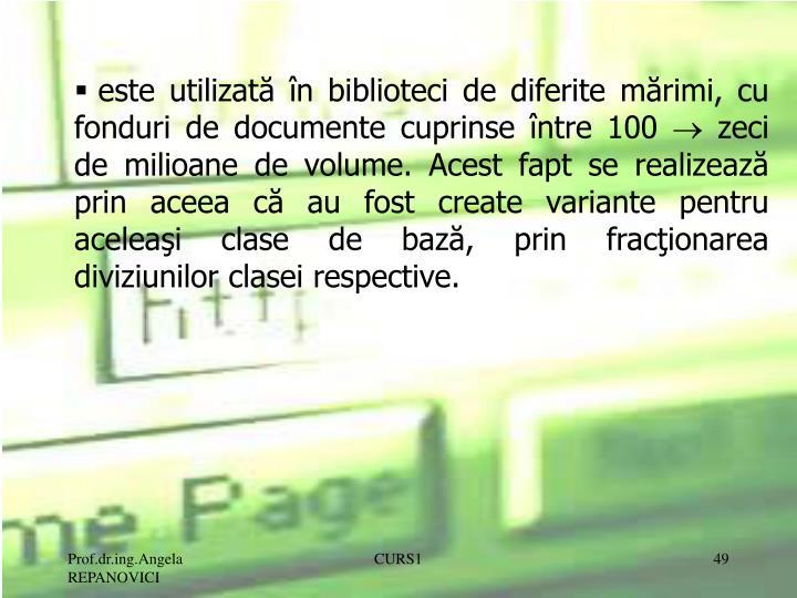 este utilizată în biblioteci de diferite mărimi, cu fonduri de documente cuprinse între 100