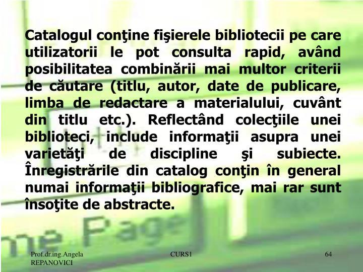Catalogul conţine fişierele bibliotecii pe care utilizatorii le pot consulta rapid, av