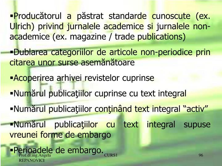Producătorul a păstrat standarde cunoscute (ex. Ulrich) privind jurnalele academice si jurnalele non-academice (ex. magazine / trade publications)