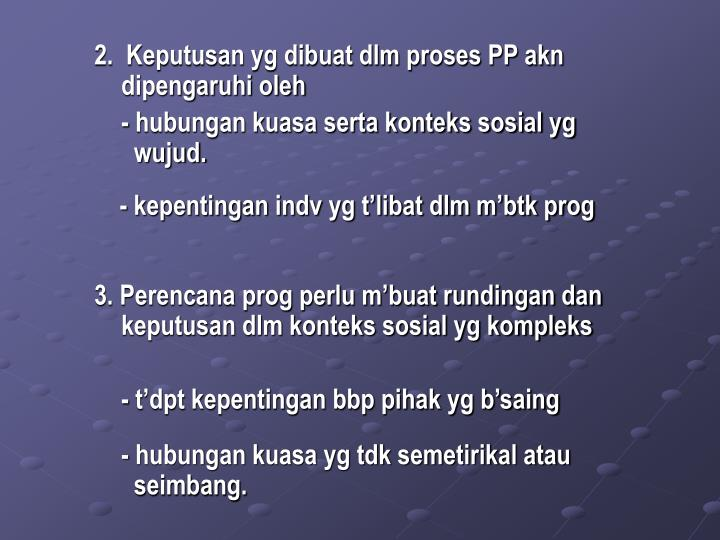 2.  Keputusan yg dibuat dlm proses PP akn           dipengaruhi oleh