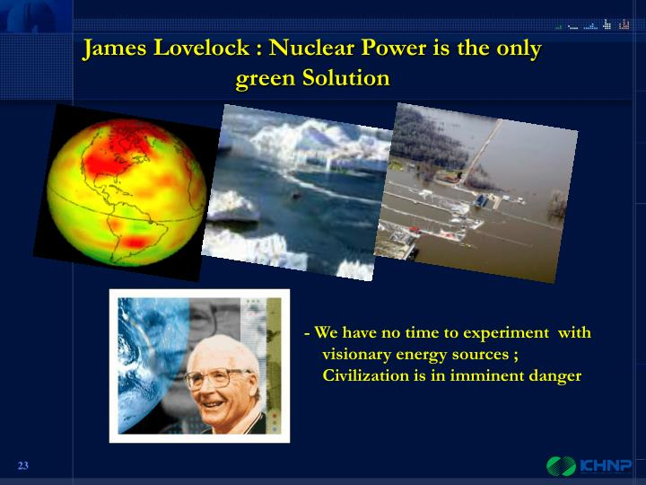 James Lovelock : Nuclear Power is the only green Solution