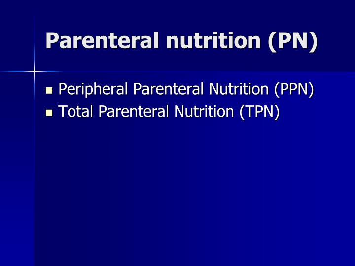 Parenteral nutrition (PN)