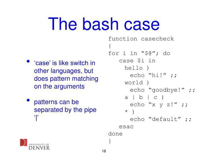 The bash case