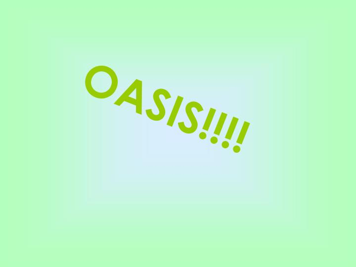 OASIS!!!!