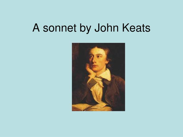 analysis of john keats sonnets John keats - poet - born in 1795, john keats was an english romantic poet and author of three poems considered to be among the finest in the english language born in 1795, john keats was an english romantic poet and author of three poems considered to be among the finest in the english language.