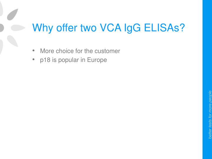 Why offer two VCA IgG ELISAs?