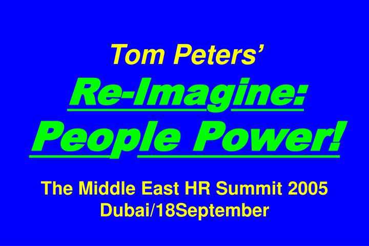 tom peters re ima g ine peo p le power the middle east hr summit 2005 dubai 18september n.