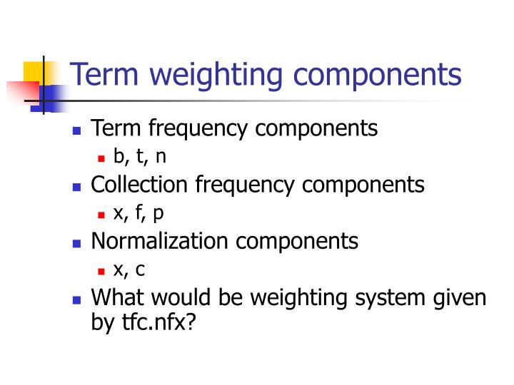 Term weighting components