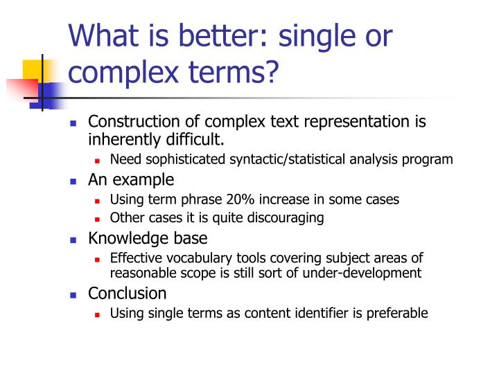 What is better: single or complex terms?