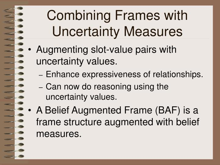 Combining Frames with Uncertainty Measures