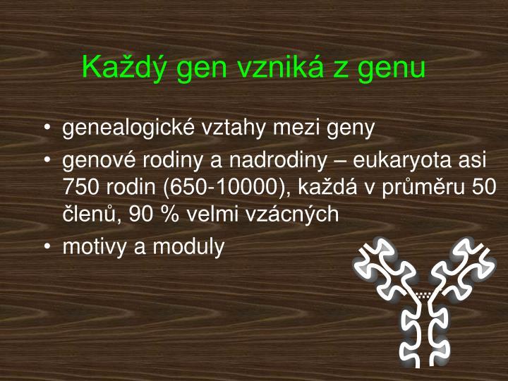 Každý gen vzniká z genu