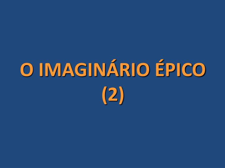 O IMAGINÁRIO ÉPICO