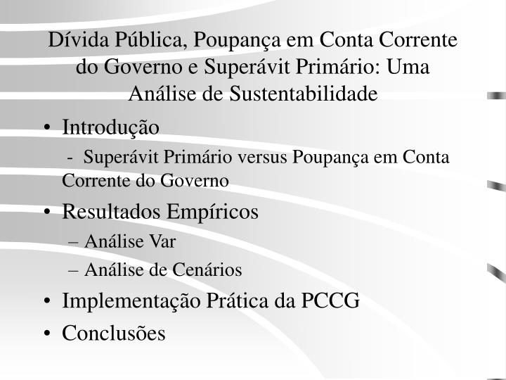 Dívida Pública, Poupança em Conta Corrente do Governo e Superávit Primário: Uma Análise de Sus...