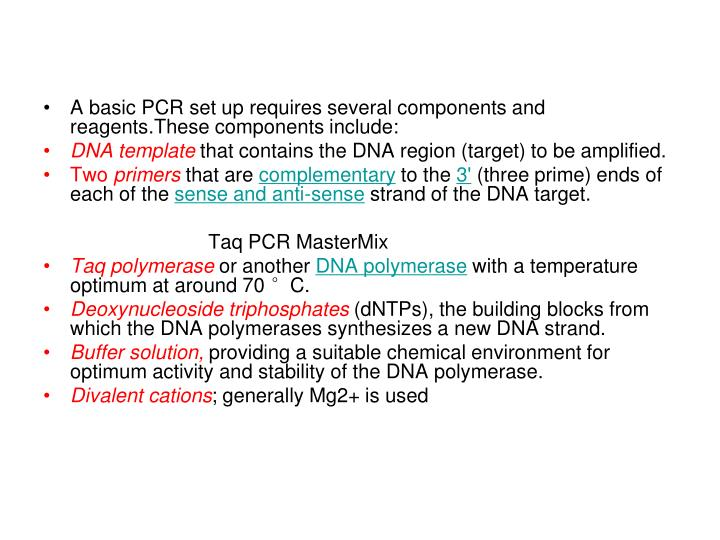 A basic PCR set up requires several components and reagents.These components include: