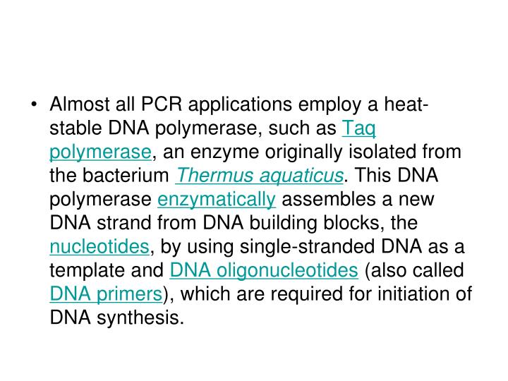 Almost all PCR applications employ a heat-stable DNA polymerase, such as