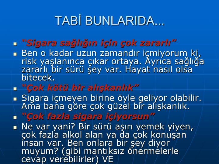 TABİ BUNLARIDA...