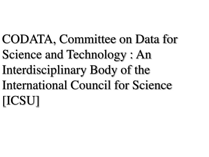 CODATA, Committee on Data for Science and Technology : An Interdisciplinary Body of the International Council for Science [ICSU]