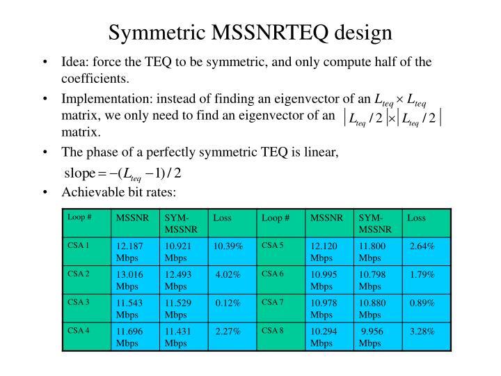 Symmetric MSSNRTEQ design