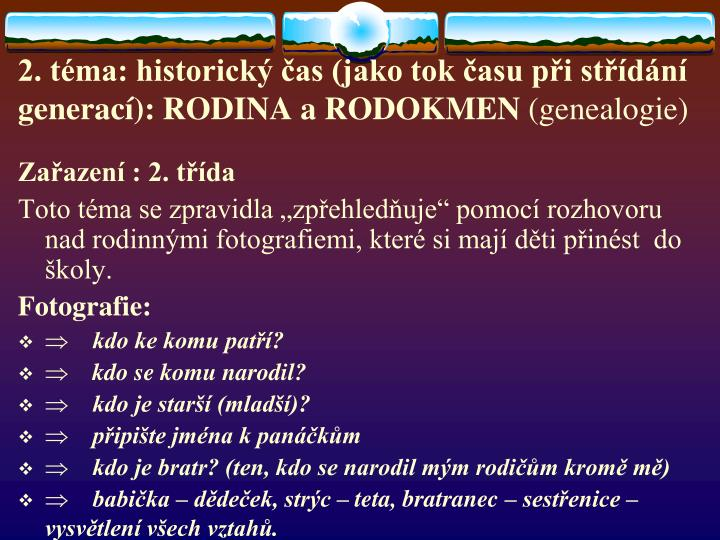 2. téma: historický čas (jako tok času při střídání generací): RODINA a RODOKMEN