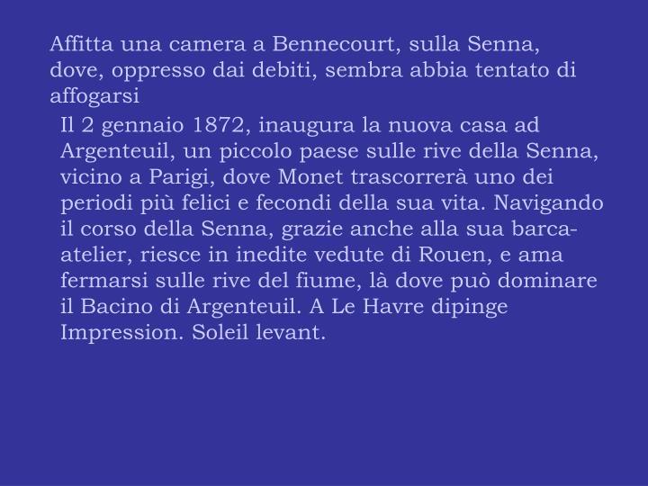 Affitta una camera a Bennecourt, sulla Senna, dove, oppresso dai debiti, sembra abbia tentato di affogarsi