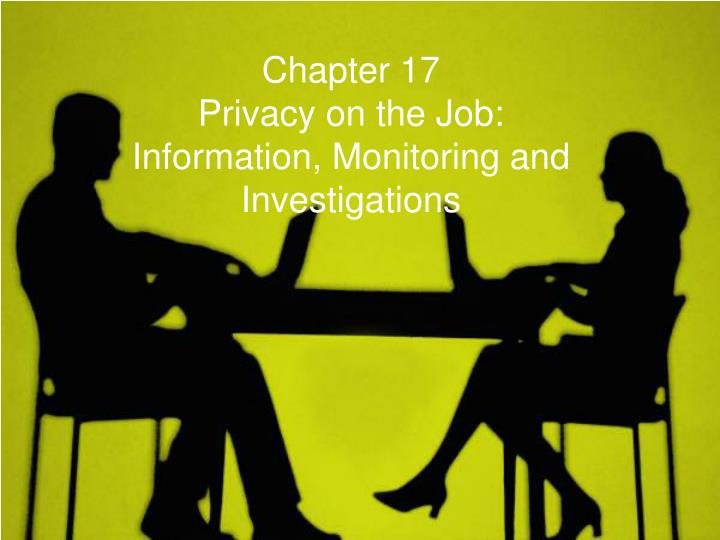 chapter 17 privacy on the job information monitoring and investigations
