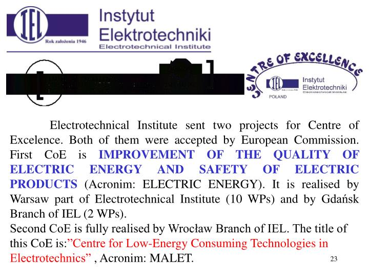 Electrotechnical Institute sent two projects for Centre of Excelence. Both of them were accepted by European Commission. First CoE is
