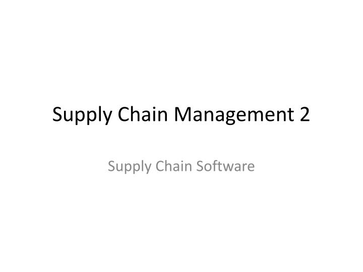 PPT - Supply Chain Management 2 PowerPoint Presentation - ID:3660483
